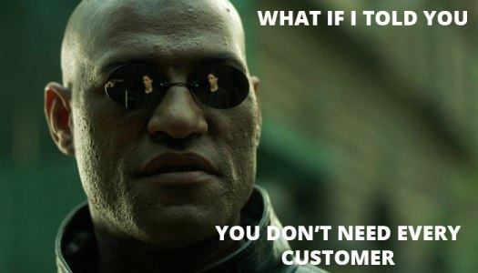 you-dont-need-every-customer_BNG-Team_Fargo-ND